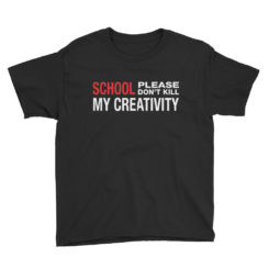 School Don't Kill My Creativity Lightweight T-Shirt
