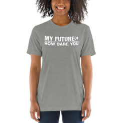 My Future How Dare You Unisex T-Shirt